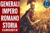 I generali più importanti dell'Impero Romano