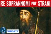 I Re con i nomi più assurdi della storia